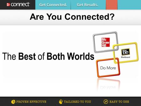 Are You Connected?. What is McGraw-Hill Connect? McGraw-Hill Connect® is a web- based assignment and assessment platform that gives students the means.