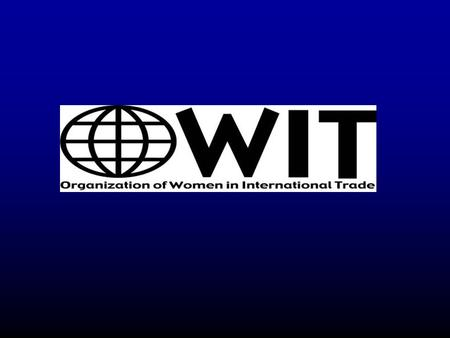 The Organization of Women in International Trade (OWIT): OWIT is a non-profit professional organization designed to promote women doing business in international.