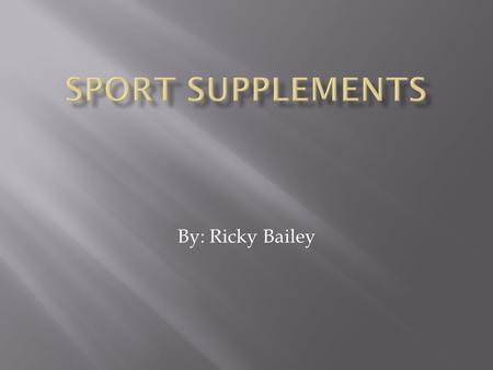 By: Ricky Bailey.  What is a sport supplement?  They are products used to enhance athletic performance that may include vitamins, minerals, amino acids,
