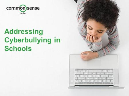 Addressing Cyberbullying in Schools. Our Mission We are dedicated to improving the lives of kids and families by providing the trustworthy information,