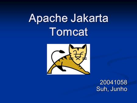 Apache Jakarta Tomcat 20041058 Suh, Junho. Road Map Tomcat Overview Tomcat Overview History History What is Tomcat? What is Tomcat? Servlet Container.