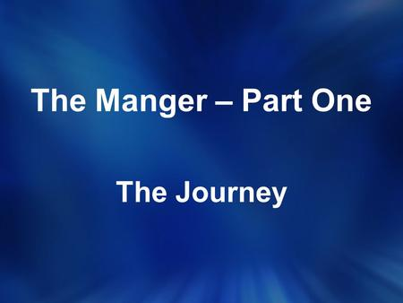 The Manger – Part One The Journey.