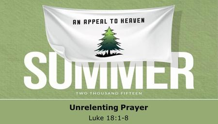 Textbox center Unrelenting Prayer Luke 18:1-8. textbox center Luke 18:1 Then He spoke a parable to them, that men always ought to pray and not lose heart.