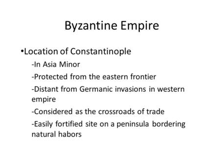 Byzantine Empire Location of Constantinople -In Asia Minor