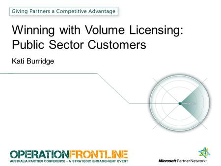 Winning with Volume Licensing: Public Sector Customers Kati Burridge.