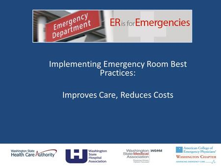 Implementing Emergency Room Best Practices: Improves Care, Reduces Costs 1.