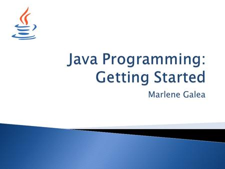 Marlene Galea.  The JDK (Java Development Kit)  An IDE (Integrated Development Environment) ◦ Different IDEs include:  JCreator  NetBeans  BlueJ.