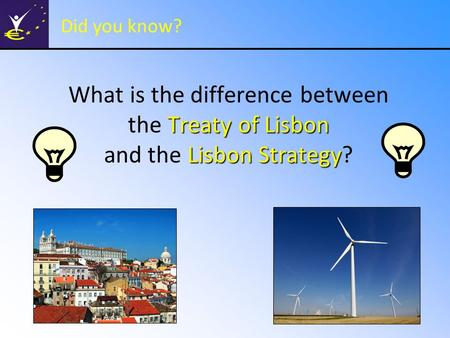 Did you know? What is the difference between the Treaty of Lisbon and the Lisbon Strategy?