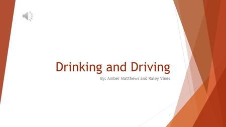 Drinking and Driving By: Amber Matthews and Raley Vines 1.