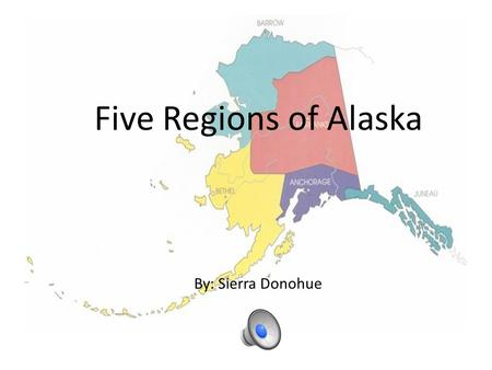 Five Regions of Alaska By: Sierra Donohue.