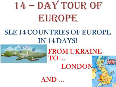 14 – day tour of Europe FROM UKRAINE TO … SEE 14 COUNTRIES OF EUROPE IN 14 DAYS! LONDON AND …