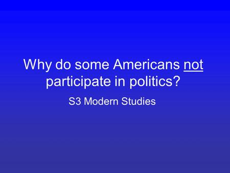 Why do some Americans not participate in politics? S3 Modern Studies.