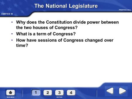 CHAPTER 10 The National Legislature Why does the Constitution divide power between the two houses of Congress? What is a term of Congress? How have sessions.
