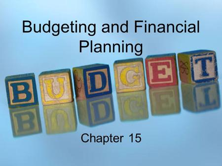 Budgeting and Financial Planning Chapter 15. Why budgets?  Planning  Controlling  Coordination  Allocation of resources  Evaluation.