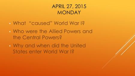 "April 27, 2015 Monday What  ""caused"" World War I?"