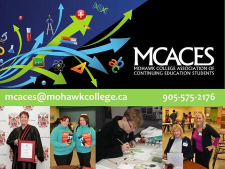 The Mohawk College Association of Continuing Education Students is managed by a volunteer Board of Directors. These.