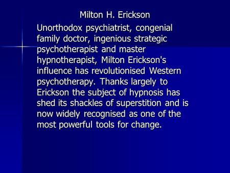 Milton H. Erickson Unorthodox psychiatrist, congenial family doctor, ingenious strategic psychotherapist <strong>and</strong> master hypnotherapist, Milton Ericksons influence.