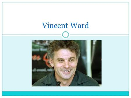 Vincent Ward. Biography Vincent Ward is 56years old and was born on the 16 th of February 1956. He was born in Greytown in the Wairarapa, New Zealand.