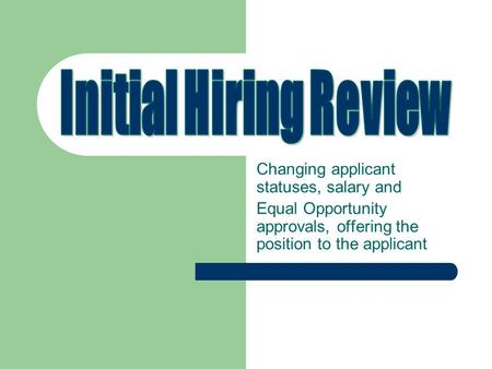Changing applicant statuses, salary and Equal Opportunity approvals, offering the position to the applicant.