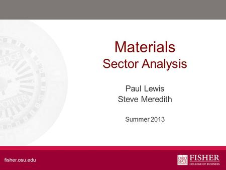 Materials Sector Analysis Paul Lewis Steve Meredith Summer 2013.