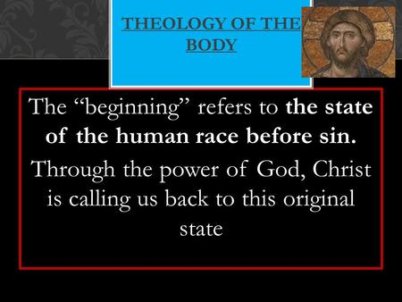 "The ""beginning"" refers to the state of the human race before sin. Through the power of God, Christ is calling us back to this original state THEOLOGY OF."