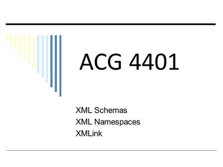 ACG 4401 XML Schemas XML Namespaces XMLink. + The XML Foundation Many participants – an extended family! XML Instance documents – carry data in context.