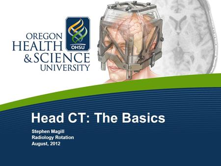 Head CT: The Basics Stephen Magill Radiology Rotation August, 2012.