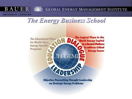 The Energy Business School. EVENTS Executive Roundtables allow UH-GEMI to engage policy makers and international industry leaders on the common strategic.
