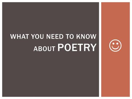 WHAT YOU NEED TO KNOW ABOUT POETRY.  You won't:  Be asked to identify the title of any poems or recall facts about a poet's life  Be asked information.