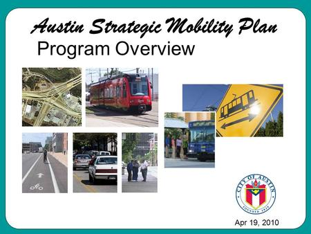 Austin Strategic Mobility Plan Apr 19, 2010 Program Overview.