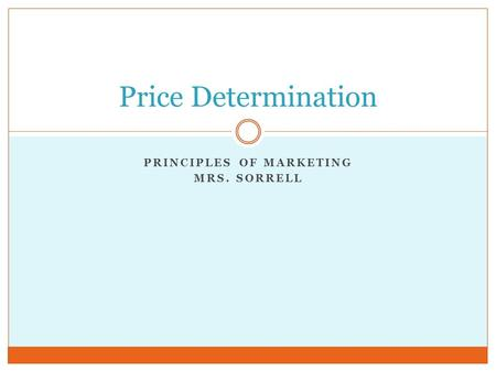 PRINCIPLES OF MARKETING MRS. SORRELL Price Determination.