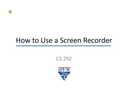 How to Use a Screen Recorder CS 292 Step 1 Download the software from www.microsoft.com www.microsoft.com (Mac users will need something different –