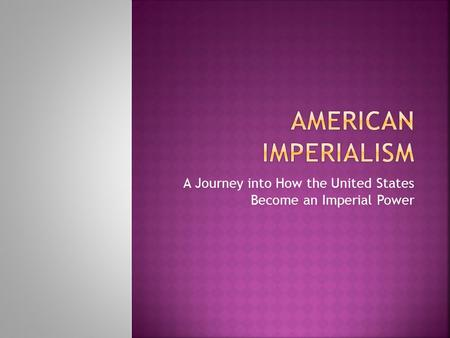 A Journey into How the United States Become an Imperial Power.