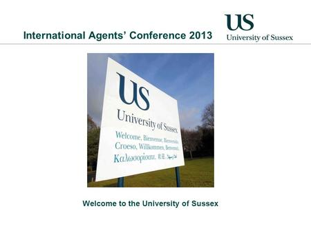 International Agents' Conference 2013 Welcome to the University <strong>of</strong> Sussex.