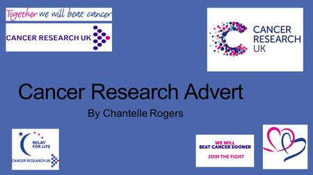 Cancer Research Advert By Chantelle Rogers. About Cancer Research UK. They are the world's leading charity which is dedicated to beating cancer through.