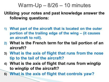 Utilizing your notes and past knowledge answer the following questions: 1) What part of the aircraft that is located on the outer portion of the trailing.
