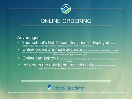 ONLINE ORDERING Advantages: Your school's Net-Discounted price is displayed (You can budget more accurately. Accounts payable has fewer adjustments to.
