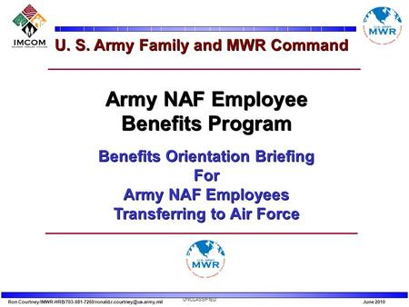 Ron 2010 UNCLASSIFIED U. S. Army Family and MWR Command Army NAF Employee Benefits Program.