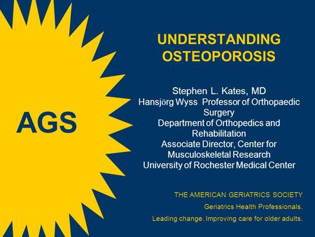 UNDERSTANDING OSTEOPOROSIS Stephen L. Kates, MD Hansj ӧ rg Wyss Professor of Orthopaedic Surgery Department of Orthopedics and Rehabilitation Associate.