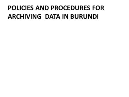 POLICIES AND PROCEDURES FOR ARCHIVING DATA IN BURUNDI.