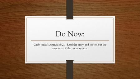 Do Now: Grab today's Agenda (9:2). Read the story and sketch out the structure of the court system.
