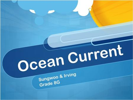 Ocean Current Sungwoo & Irving Grade 8G. What is Climate? Climate is the average weather usually taken over a 30-year time period for a particular region.