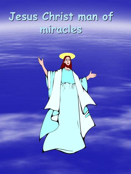 Jesus Christ man of miracles