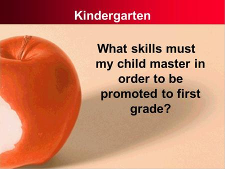 Kindergarten What skills must my child master in order to be promoted to first grade?