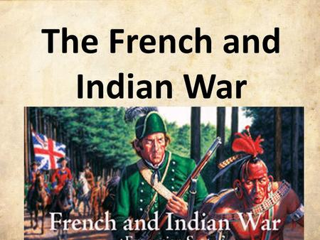 The French and Indian War. European Competition Early on, European countries often competed with each other for control of land and natural resources.