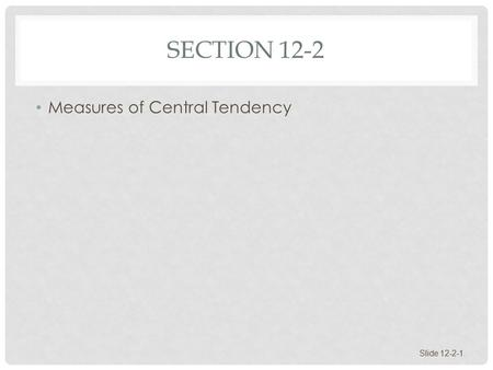 Section 12-2 Measures of Central Tendency.