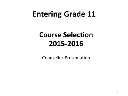 Entering Grade 11 1 Course Selection 2015-2016 Counsellor Presentation.