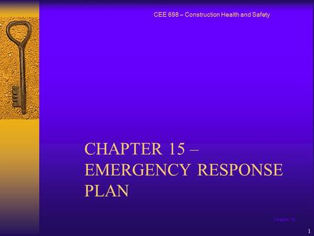 Chapter 15 1 CHAPTER 15 – EMERGENCY RESPONSE PLAN CEE 698 – Construction Health and Safety.