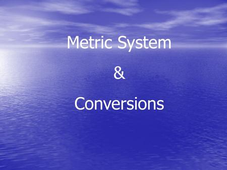 Metric System & Conversions.