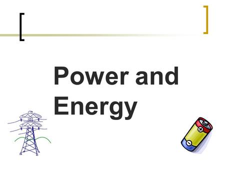 Power and Energy. Power Power means work over a time period Units = Watts Electric power is measured in Watts.